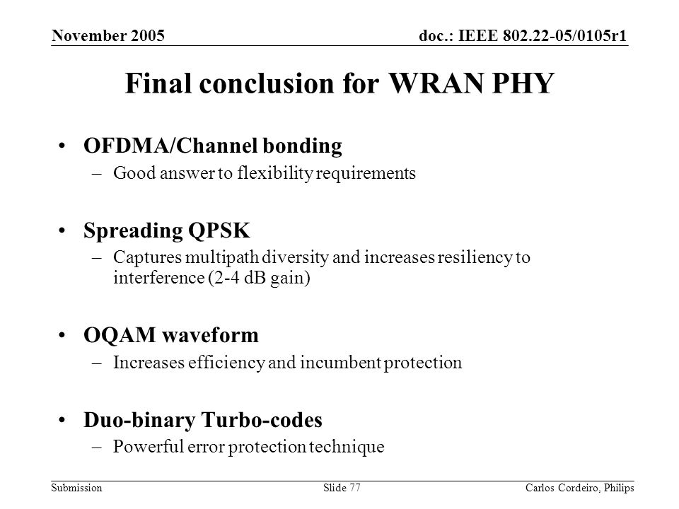 doc.: IEEE 802.22-05/0105r1 Submission November 2005 Carlos Cordeiro, PhilipsSlide 77 Final conclusion for WRAN PHY OFDMA/Channel bonding –Good answer
