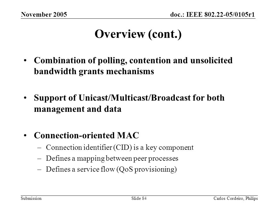 doc.: IEEE 802.22-05/0105r1 Submission November 2005 Carlos Cordeiro, PhilipsSlide 84 Overview (cont.) Combination of polling, contention and unsolici