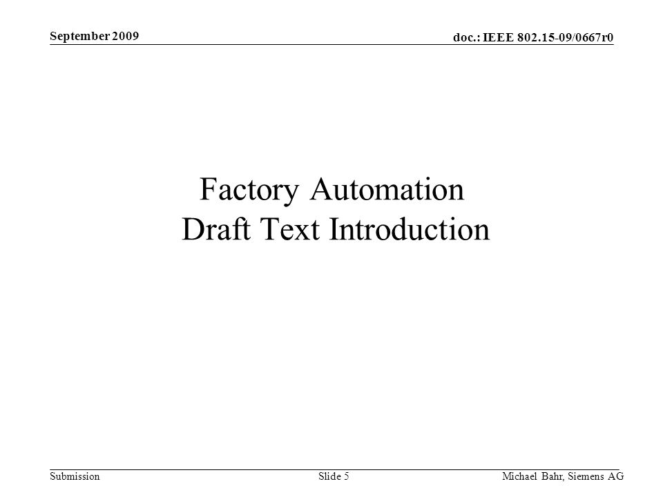 doc.: IEEE /0667r0 Submission September 2009 Michael Bahr, Siemens AGSlide 5 Factory Automation Draft Text Introduction