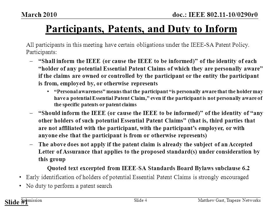 doc.: IEEE /0290r0 Submission March 2010 Matthew Gast, Trapeze NetworksSlide 4 Participants, Patents, and Duty to Inform All participants in this meeting have certain obligations under the IEEE-SA Patent Policy.