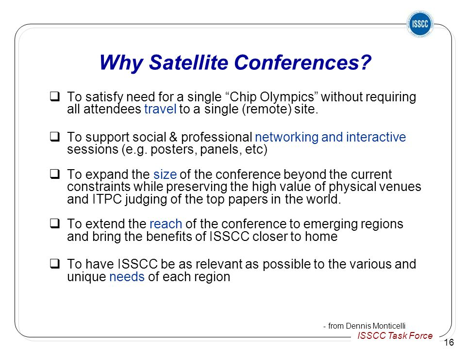 ISSCC Task Force 16 Why Satellite Conferences.