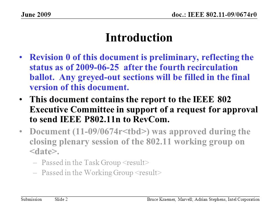 doc.: IEEE 802.11-09/0674r0 Submission June 2009 Bruce Kraemer, Marvell; Adrian Stephens, Intel Corporation Slide 3 IEEE 802 Sponsor Ballot Results – P802.11n Key: with = with comments w/o = without comments QTY % % % %