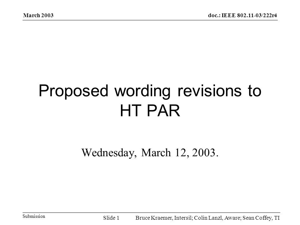 doc.: IEEE 802.11-03/222r4 Submission March 2003 Bruce Kraemer, Intersil; Colin Lanzl, Aware; Sean Coffey, TISlide 1 Proposed wording revisions to HT