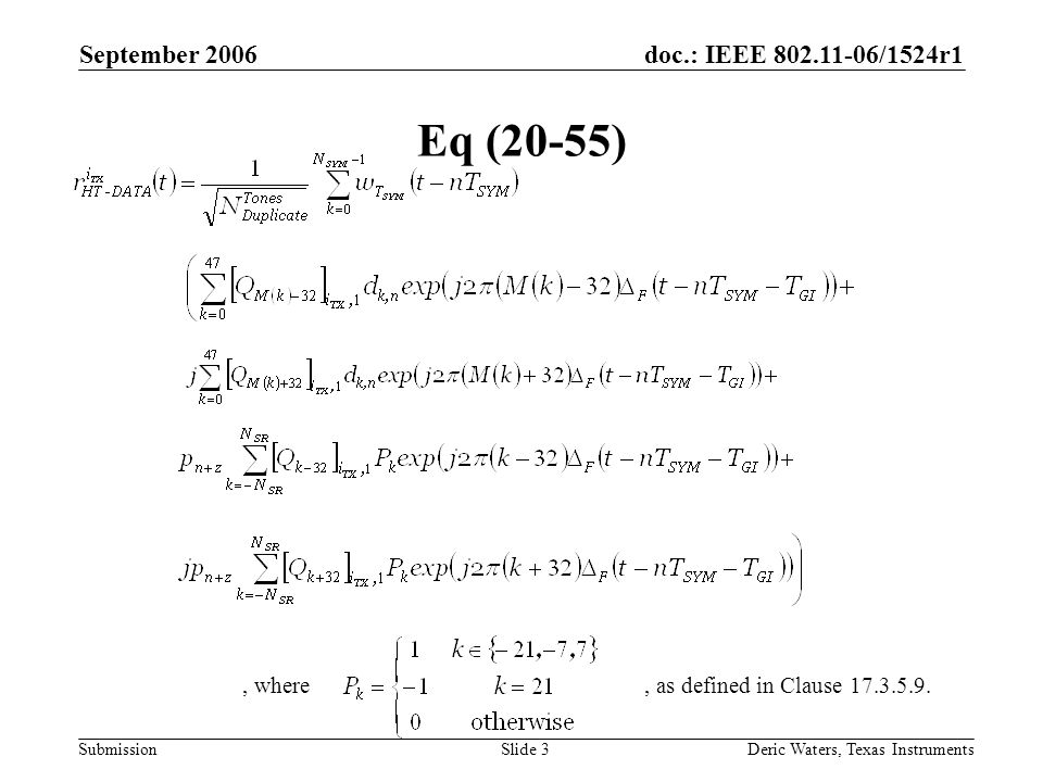 doc.: IEEE 802.11-06/1524r1 Submission September 2006 Deric Waters, Texas InstrumentsSlide 3 Eq (20-55), as defined in Clause 17.3.5.9., where