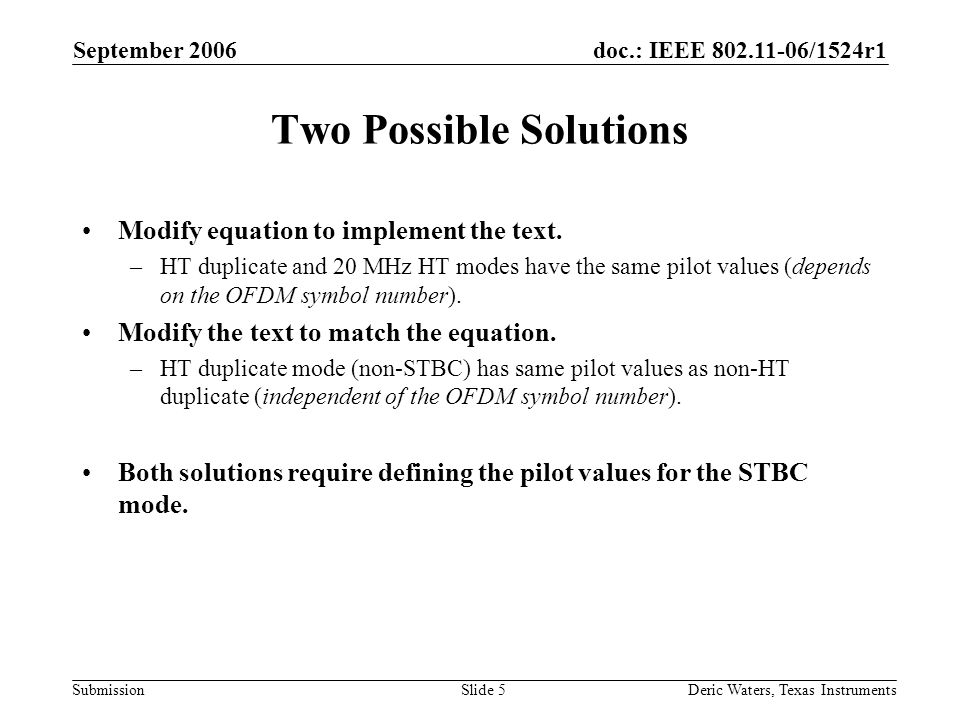 doc.: IEEE 802.11-06/1524r1 Submission September 2006 Deric Waters, Texas InstrumentsSlide 5 Two Possible Solutions Modify equation to implement the text.