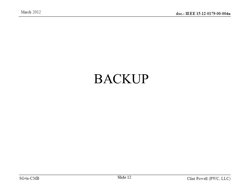 doc.: IEEE 15-12-0179-00-004n SG4n-CMB March 2012 Clint Powell (PWC, LLC) Slide 12 BACKUP
