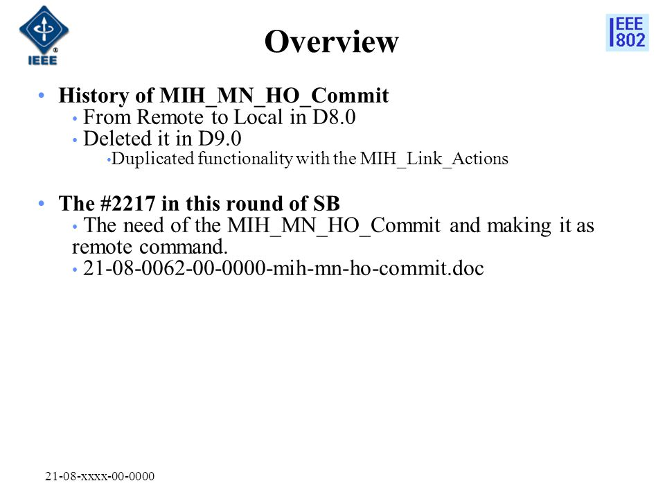 21-08-xxxx-00-0000 Overview History of MIH_MN_HO_Commit From Remote to Local in D8.0 Deleted it in D9.0 Duplicated functionality with the MIH_Link_Act