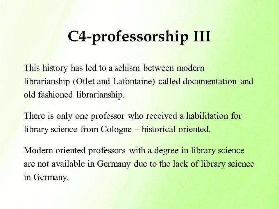 C4-professorship III This history has led to a schism between modern librarianship (Otlet and Lafontaine) called documentation and old fashioned libra