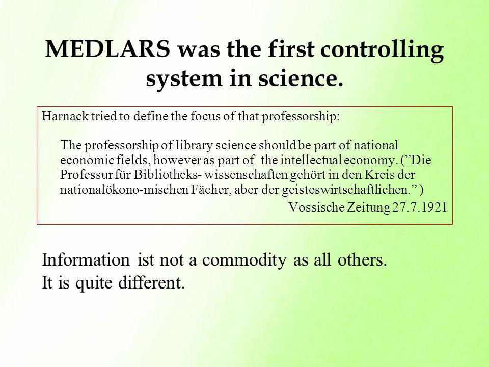 MEDLARS was the first controlling system in science. Harnack tried to define the focus of that professorship: The professorship of library science sho