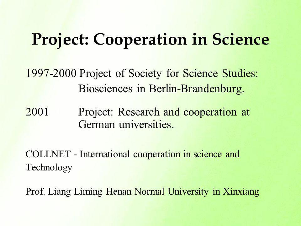 Project: Cooperation in Science 1997-2000 Project of Society for Science Studies: Biosciences in Berlin-Brandenburg. 2001 Project: Research and cooper