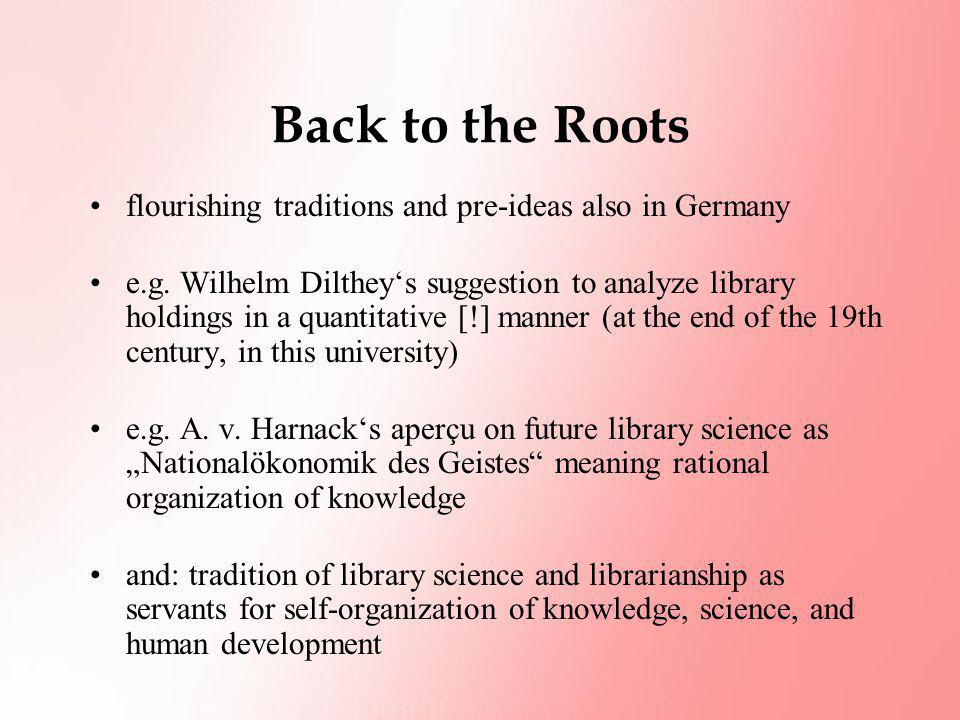 Back to the Roots flourishing traditions and pre-ideas also in Germany e.g. Wilhelm Dilthey's suggestion to analyze library holdings in a quantitative