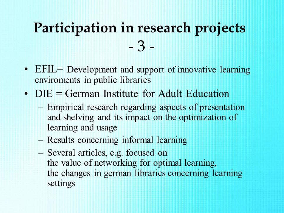 Participation in research projects - 3 - EFIL= Development and support of innovative learning enviroments in public libraries DIE = German Institute f