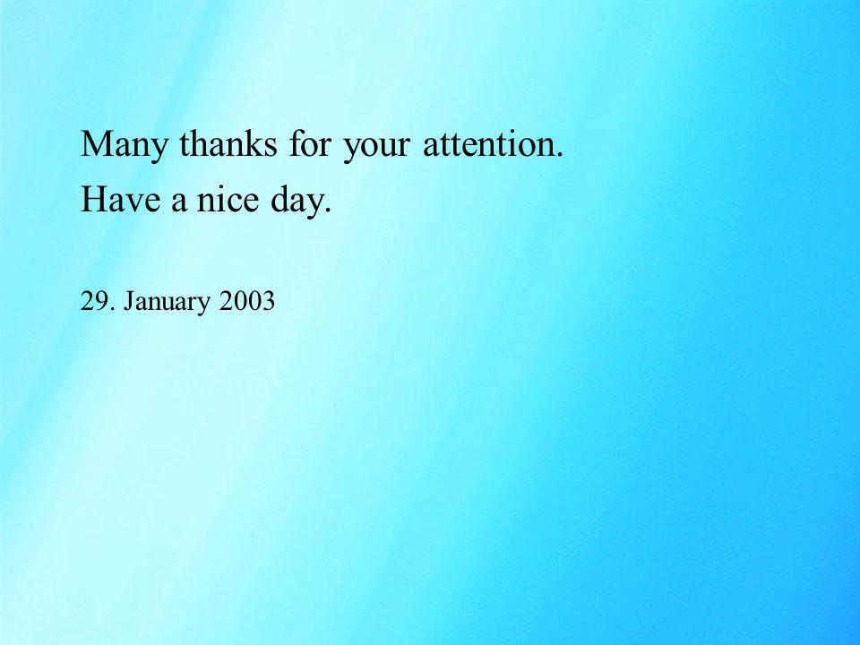 Many thanks for your attention. Have a nice day. 29. January 2003