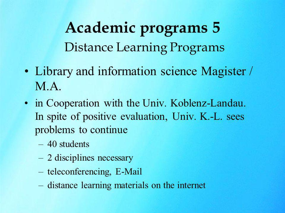 Academic programs 5 Distance Learning Programs Library and information science Magister / M.A. in Cooperation with the Univ. Koblenz-Landau. In spite