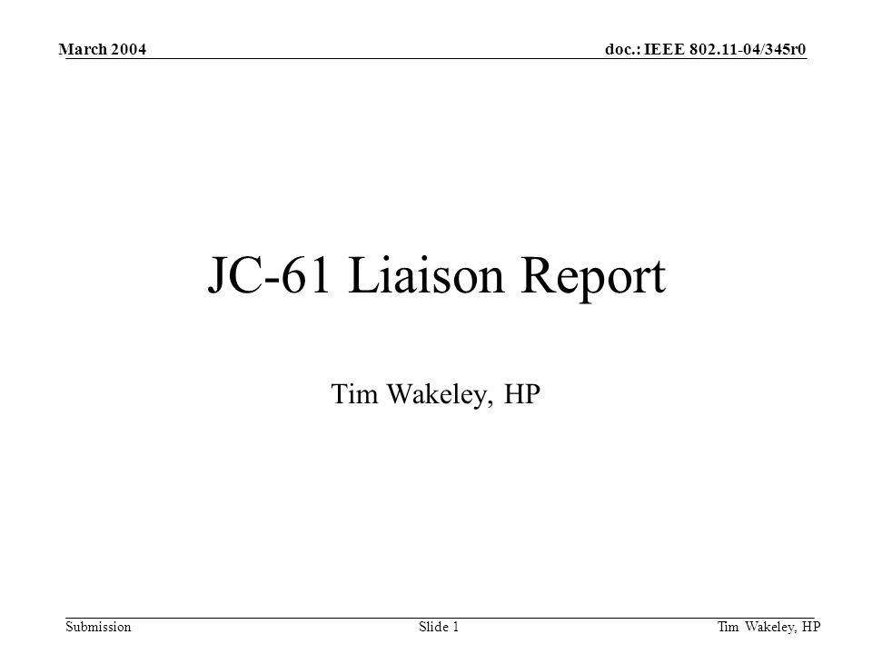 doc.: IEEE 802.11-04/345r0 Submission March 2004 Tim Wakeley, HPSlide 1 JC-61 Liaison Report Tim Wakeley, HP