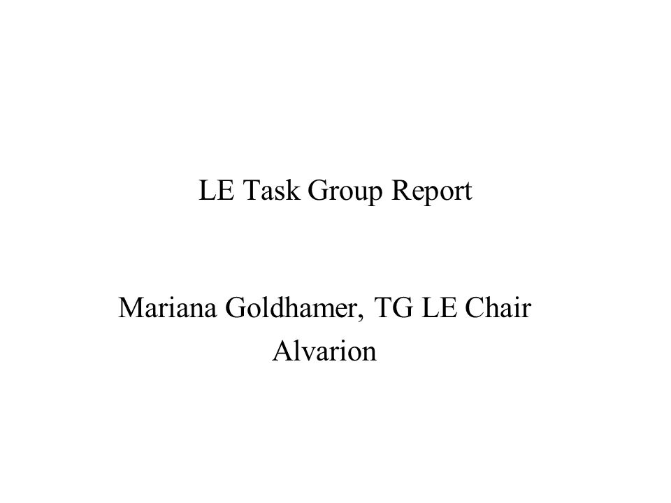 LE Task Group Report Mariana Goldhamer, TG LE Chair Alvarion
