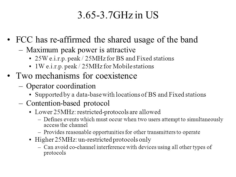 3.65-3.7GHz in US FCC has re-affirmed the shared usage of the band –Maximum peak power is attractive 25W e.i.r.p.