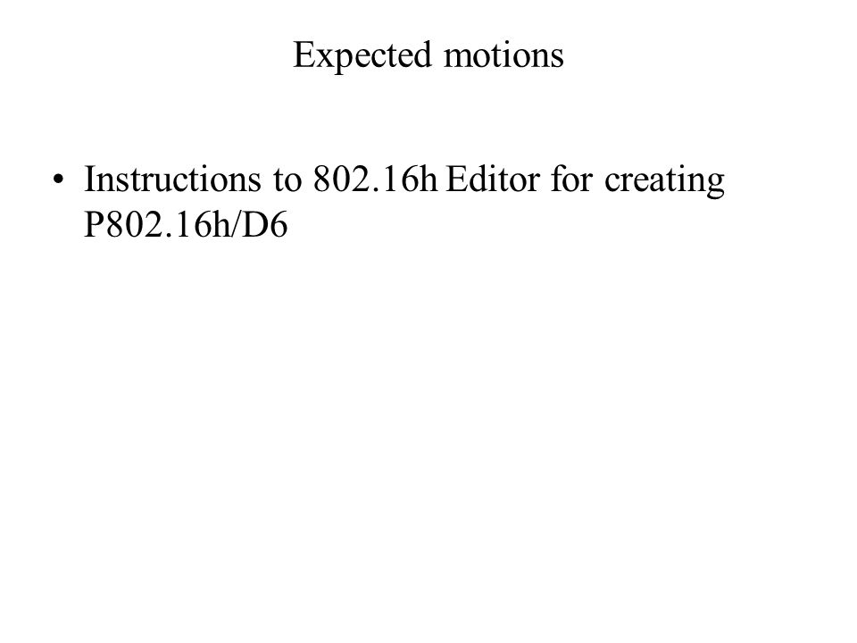 Expected motions Instructions to 802.16h Editor for creating P802.16h/D6