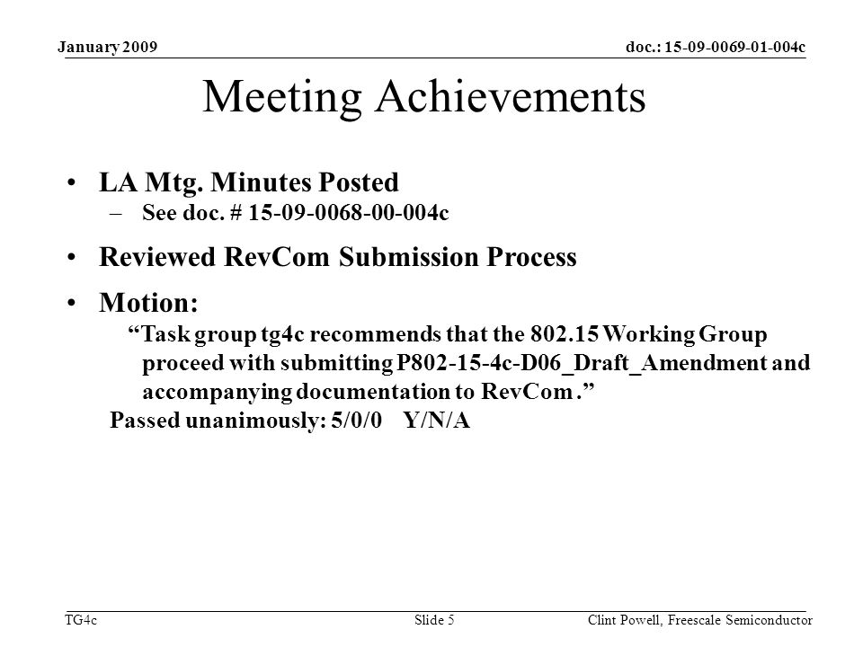 doc.: c TG4c January 2009 Clint Powell, Freescale Semiconductor Slide 5 Meeting Achievements LA Mtg.