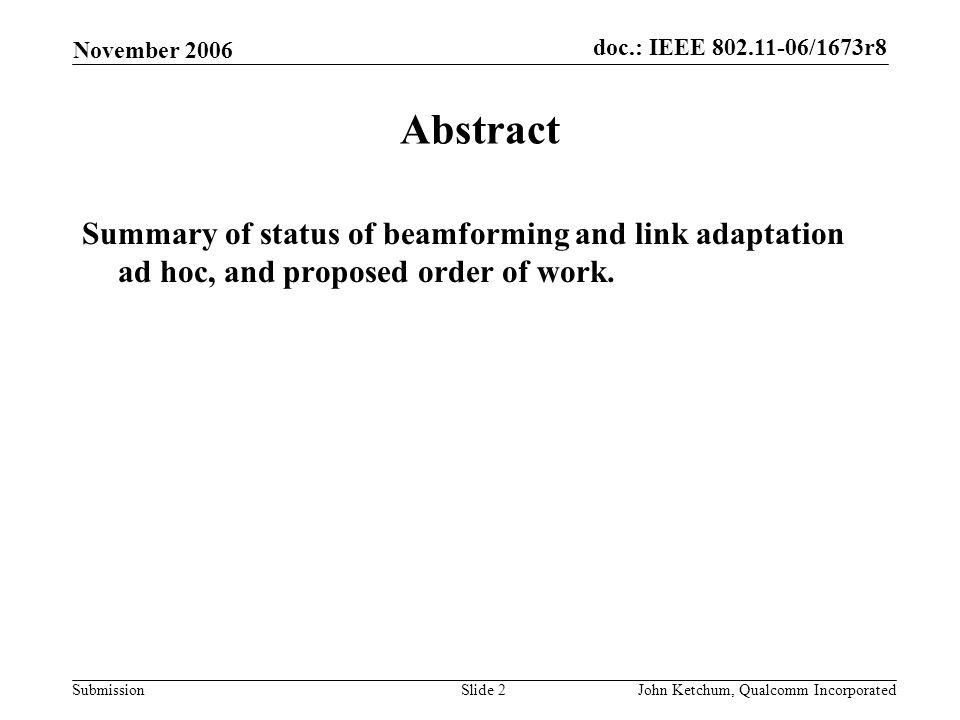 doc.: IEEE 802.11-06/1673r8 Submission November 2006 John Ketchum, Qualcomm IncorporatedSlide 2 Abstract Summary of status of beamforming and link adaptation ad hoc, and proposed order of work.
