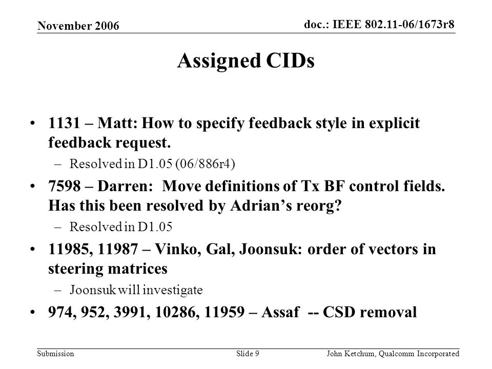 doc.: IEEE 802.11-06/1673r8 Submission November 2006 John Ketchum, Qualcomm IncorporatedSlide 9 Assigned CIDs 1131 – Matt: How to specify feedback style in explicit feedback request.