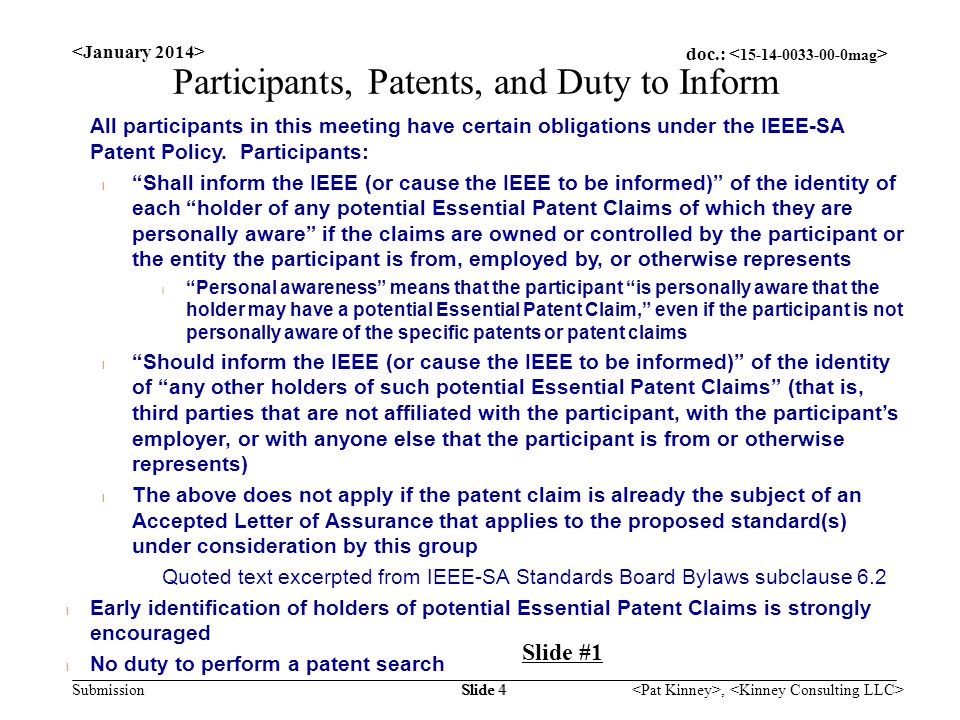 doc.: Submission, Slide 4 Participants, Patents, and Duty to Inform All participants in this meeting have certain obligations under the IEEE-SA Patent