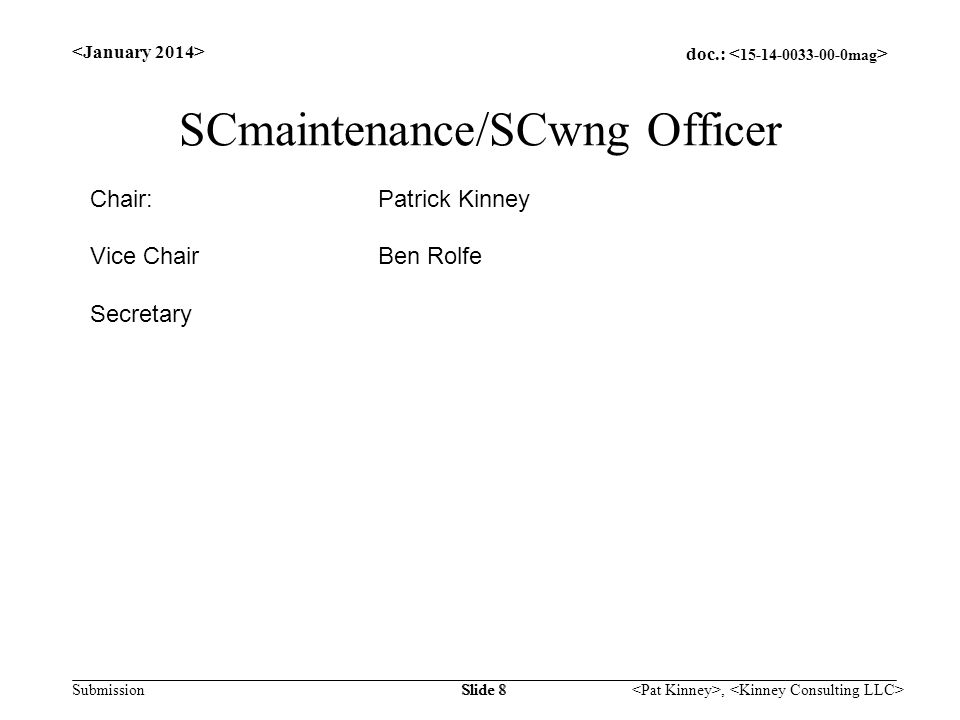 doc.: Submission, Slide 8 SCmaintenance/SCwng Officer Chair:Patrick Kinney Vice ChairBen Rolfe Secretary