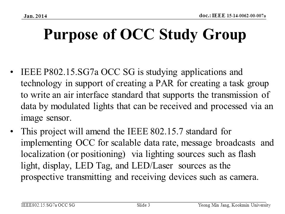 doc.: IEEE 15-14-0062-00-007a IEEE802.15.SG7a OCC SG Purpose of OCC Study Group IEEE P802.15.SG7a OCC SG is studying applications and technology in su