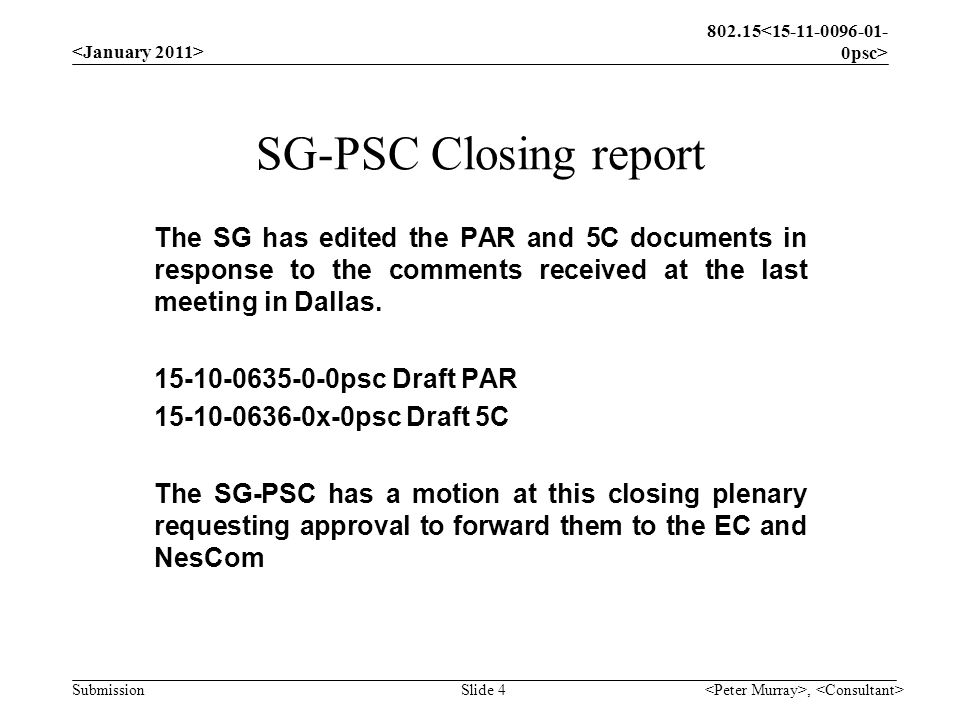 Submission, Slide 4 SG-PSC Closing report The SG has edited the PAR and 5C documents in response to the comments received at the last meeting in Dallas.