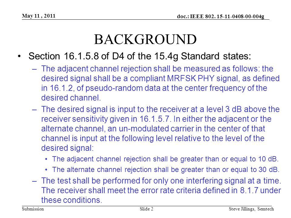 doc.: IEEE 802. 15-11-0408-00-004g Submission May 11, 2011 Steve Jillings, SemtechSlide 2 BACKGROUND Section 16.1.5.8 of D4 of the 15.4g Standard stat
