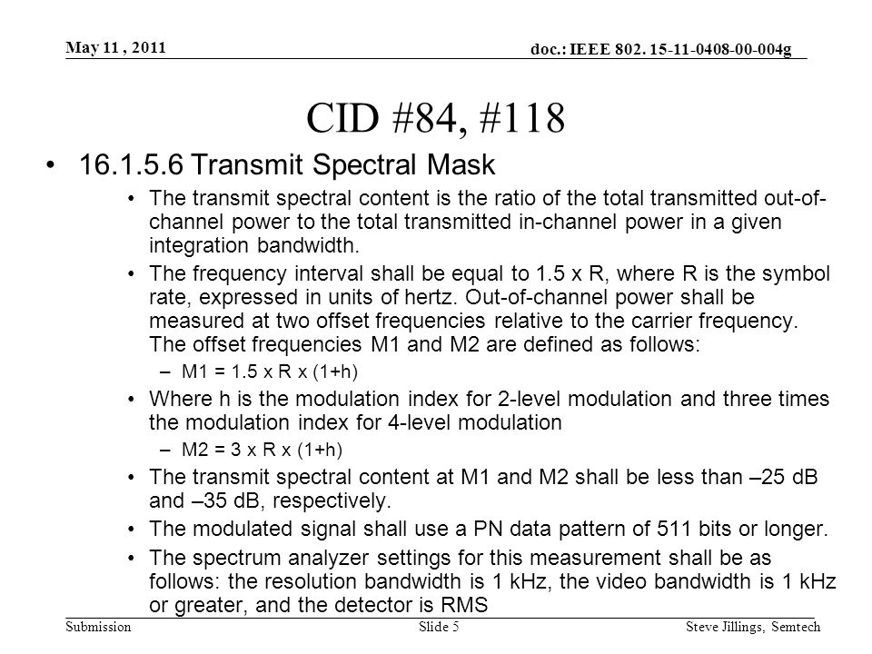 doc.: IEEE 802. 15-11-0408-00-004g Submission May 11, 2011 Steve Jillings, SemtechSlide 5 CID #84, #118 16.1.5.6 Transmit Spectral Mask The transmit s