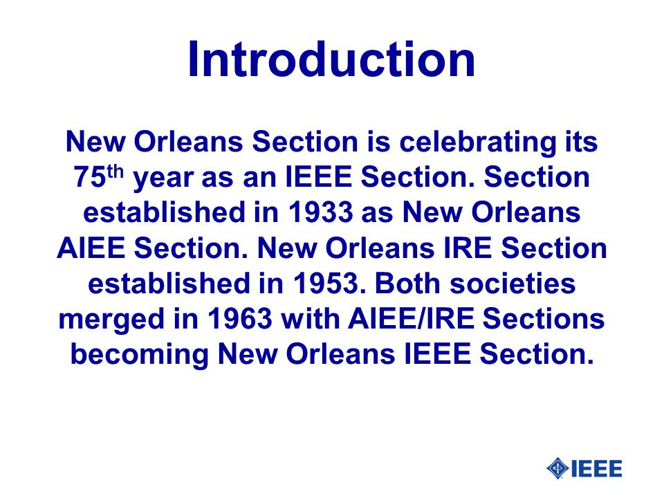 Introduction New Orleans Section is celebrating its 75 th year as an IEEE Section.