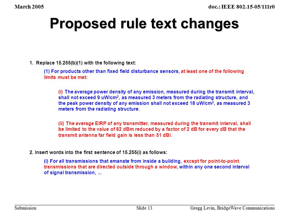 March 2005 Gregg Levin, BridgeWave Communications Slide 13 doc.: IEEE /111r0 Submission Proposed rule text changes 1.
