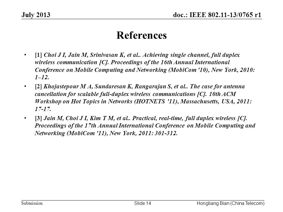doc.: IEEE /0765 r1 Submission References July 2013 Slide 14Hongliang Bian (China Telecom) [1] Choi J I, Jain M, Srinivasan K, et al..