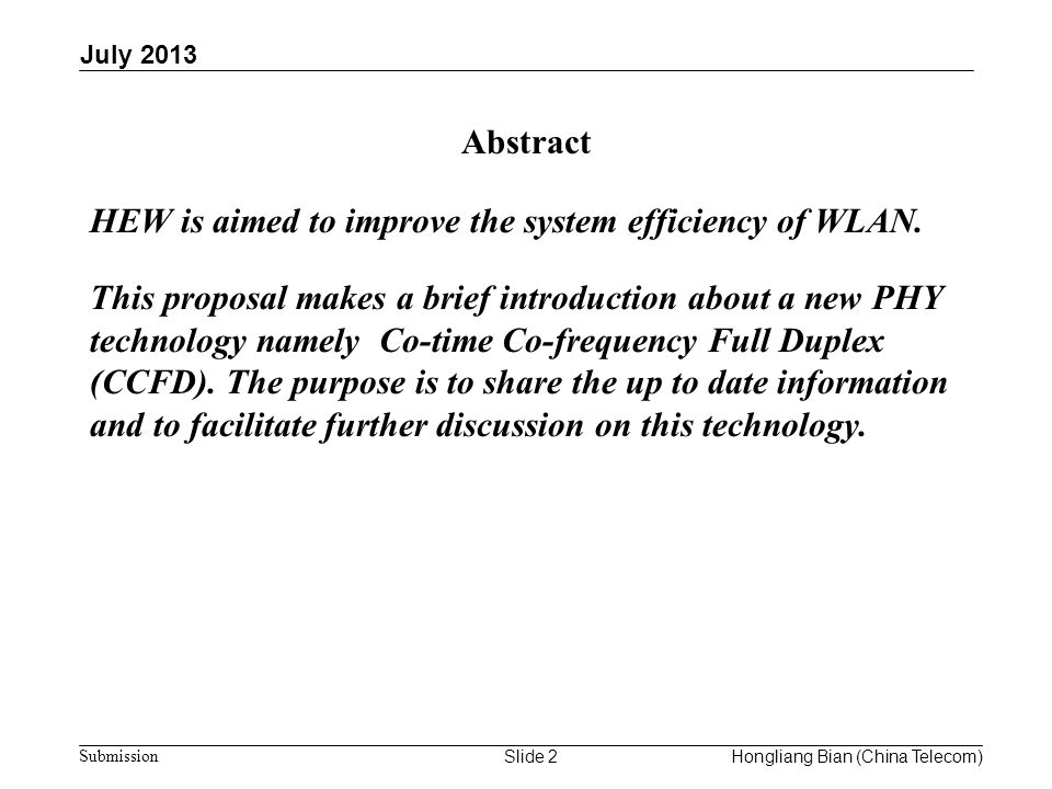 doc.: IEEE 802.11-13/xxxx r0 Submission Abstract July 2013 Slide 2 HEW is aimed to improve the system efficiency of WLAN. This proposal makes a brief