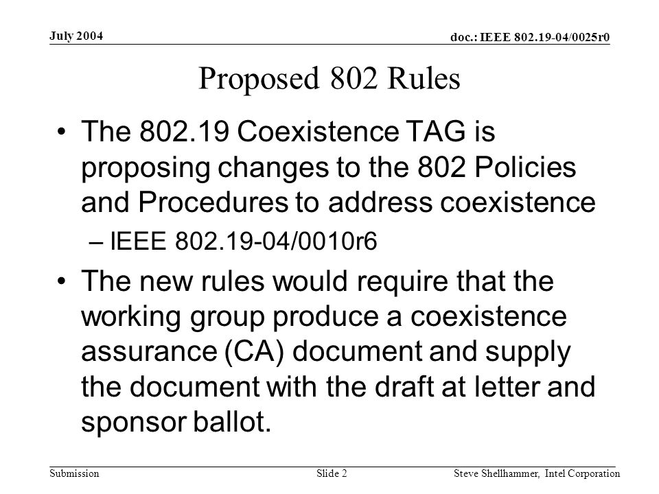 doc.: IEEE 802.19-04/0025r0 Submission July 2004 Steve Shellhammer, Intel CorporationSlide 13 Conclusions We would encourage members of the wireless working groups to join 802.19 in developing the CA methodology document Comments?