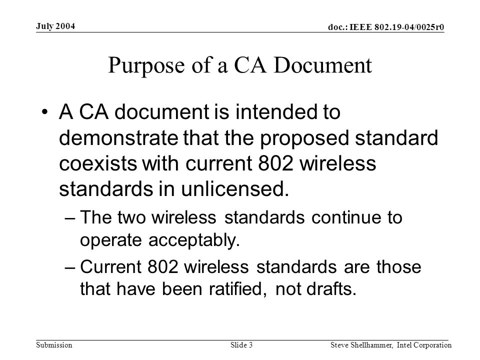 doc.: IEEE 802.19-04/0025r0 Submission July 2004 Steve Shellhammer, Intel CorporationSlide 4 Two way Street Coexistence needs to be considered from two perspectives –How the new standard would impact the performance of the current standard –How the current standard would impact the performance of the proposed standard.