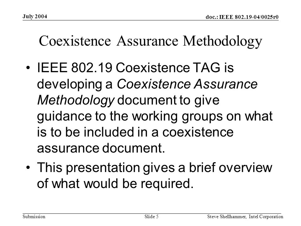 doc.: IEEE 802.19-04/0025r0 Submission July 2004 Steve Shellhammer, Intel CorporationSlide 5 Coexistence Assurance Methodology IEEE 802.19 Coexistence