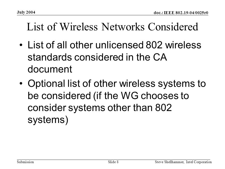doc.: IEEE 802.19-04/0025r0 Submission July 2004 Steve Shellhammer, Intel CorporationSlide 9 Performance Metrics Depending on the applications running on each wireless network several performance metrics should be considered –Throughput –Latency (VoIP) –Frame Loss Rate –Etc.