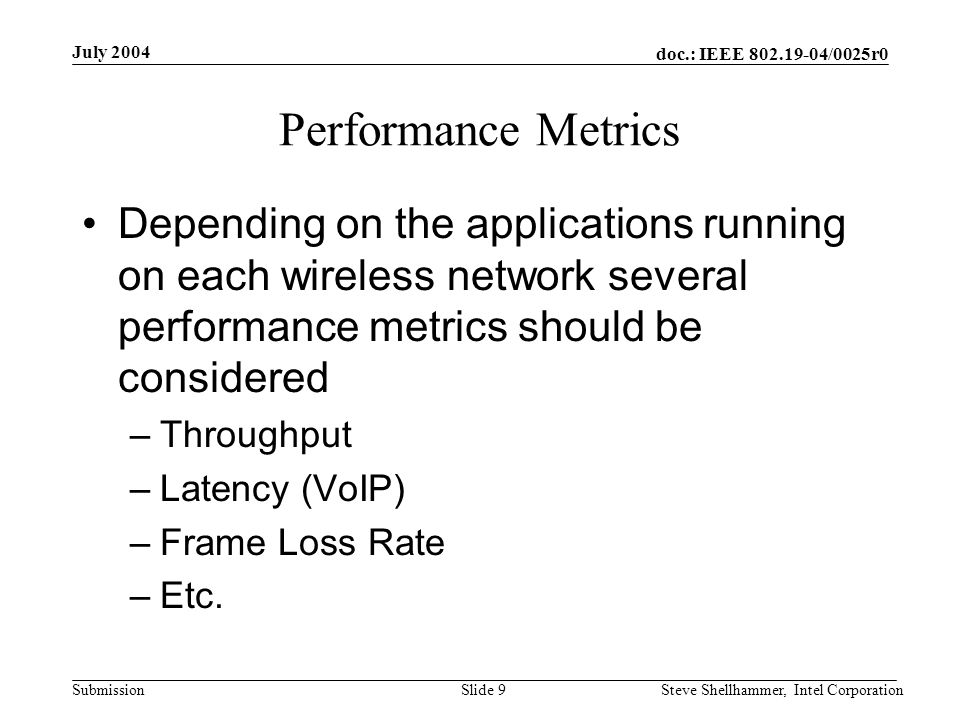 doc.: IEEE 802.19-04/0025r0 Submission July 2004 Steve Shellhammer, Intel CorporationSlide 9 Performance Metrics Depending on the applications running