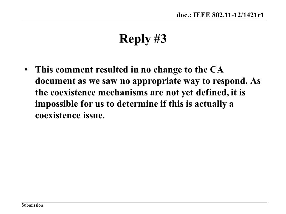 doc.: IEEE 802.11-12/1421r1 Submission Reply #3 This comment resulted in no change to the CA document as we saw no appropriate way to respond.