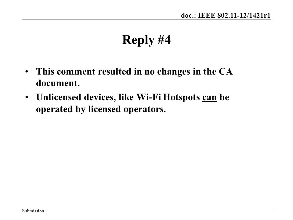 doc.: IEEE 802.11-12/1421r1 Submission Reply #4 This comment resulted in no changes in the CA document.