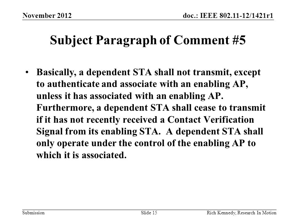 doc.: IEEE 802.11-12/1421r1 Submission Subject Paragraph of Comment #5 Basically, a dependent STA shall not transmit, except to authenticate and associate with an enabling AP, unless it has associated with an enabling AP.