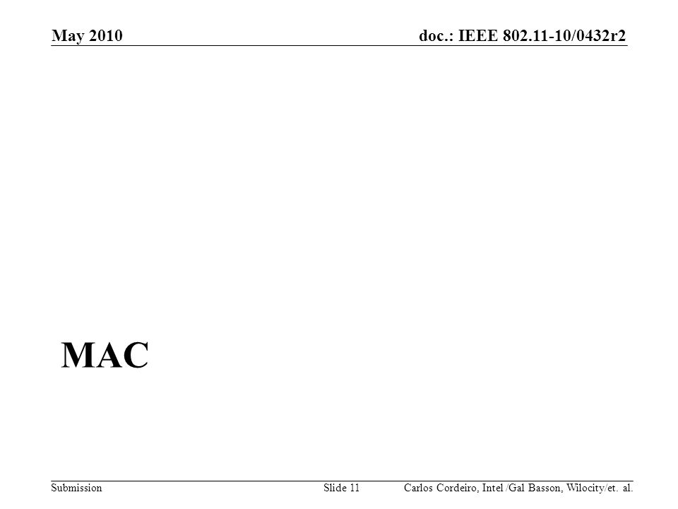 doc.: IEEE 802.11-10/0432r2 Submission MAC May 2010 Carlos Cordeiro, Intel /Gal Basson, Wilocity/et. al.Slide 11