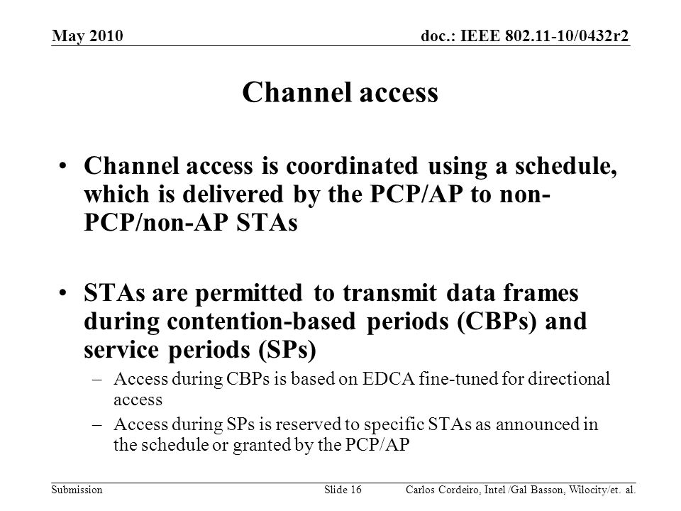 doc.: IEEE 802.11-10/0432r2 Submission Channel access Channel access is coordinated using a schedule, which is delivered by the PCP/AP to non- PCP/non