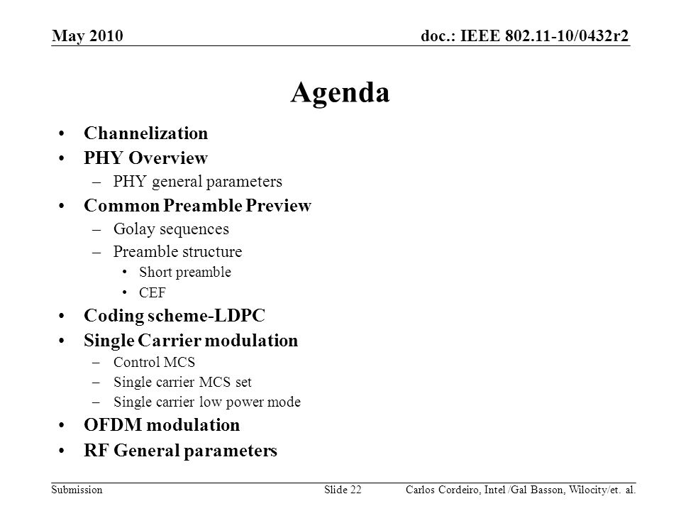 doc.: IEEE 802.11-10/0432r2 Submission Agenda Channelization PHY Overview –PHY general parameters Common Preamble Preview –Golay sequences –Preamble s