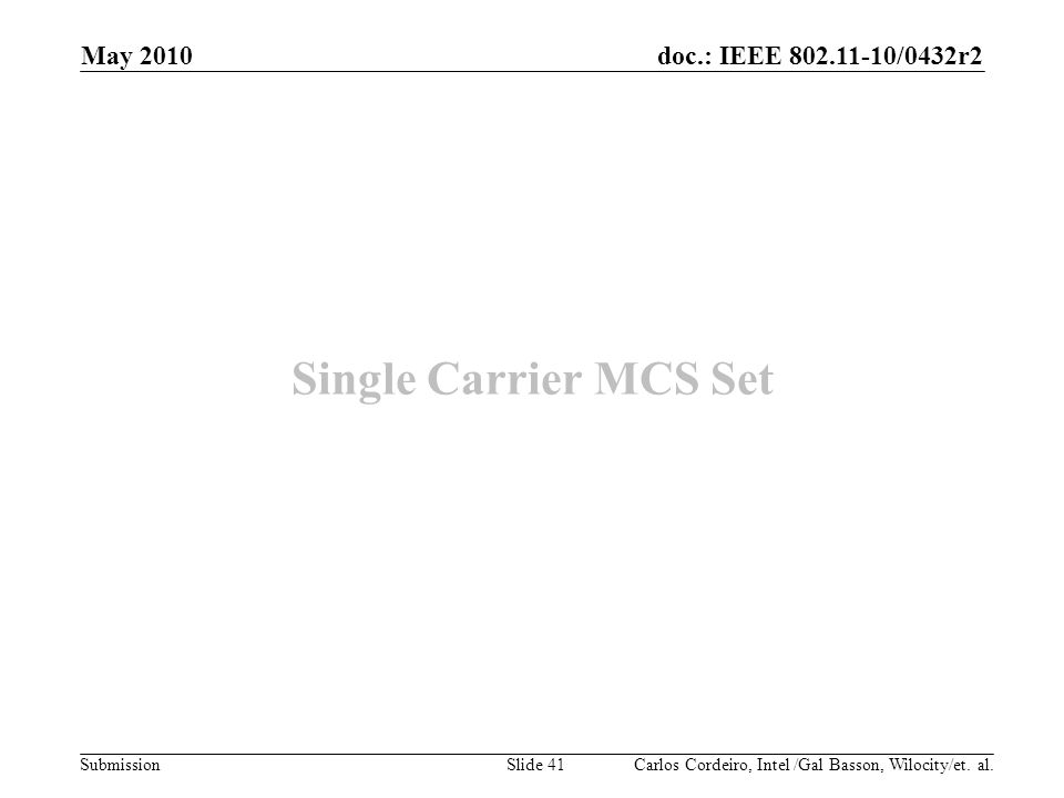 doc.: IEEE 802.11-10/0432r2 Submission Single Carrier MCS Set Carlos Cordeiro, Intel /Gal Basson, Wilocity/et. al. May 2010 Slide 41
