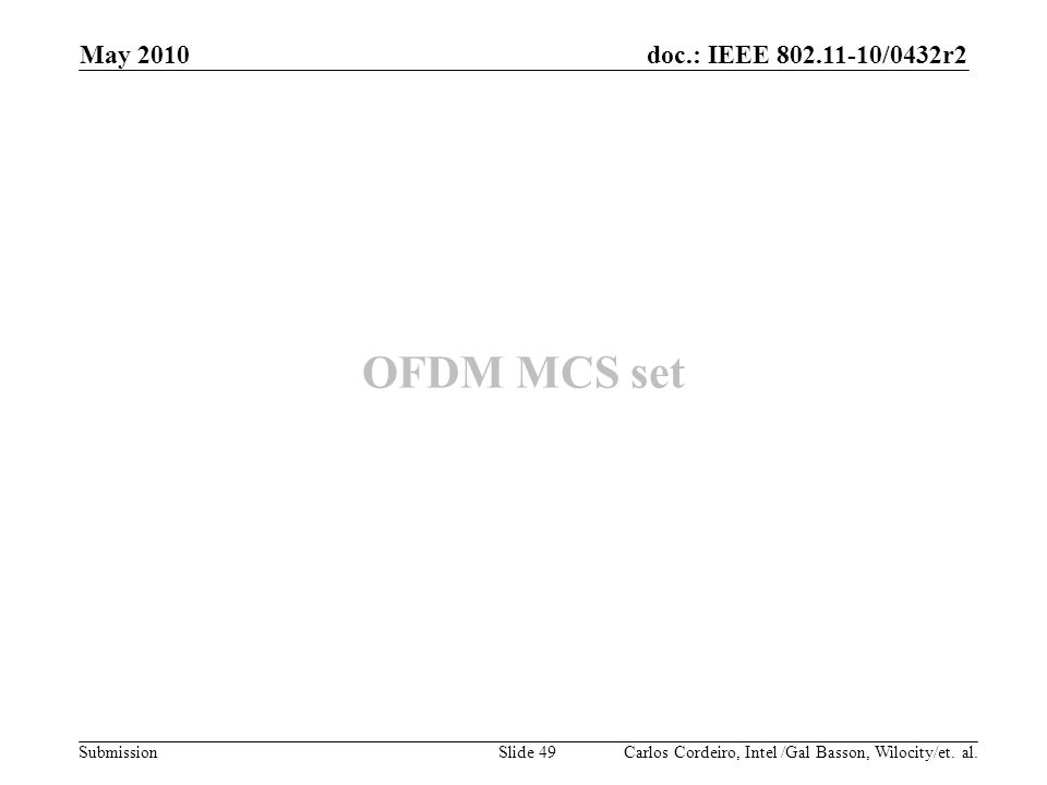 doc.: IEEE 802.11-10/0432r2 Submission OFDM MCS set Carlos Cordeiro, Intel /Gal Basson, Wilocity/et. al. May 2010 Slide 49