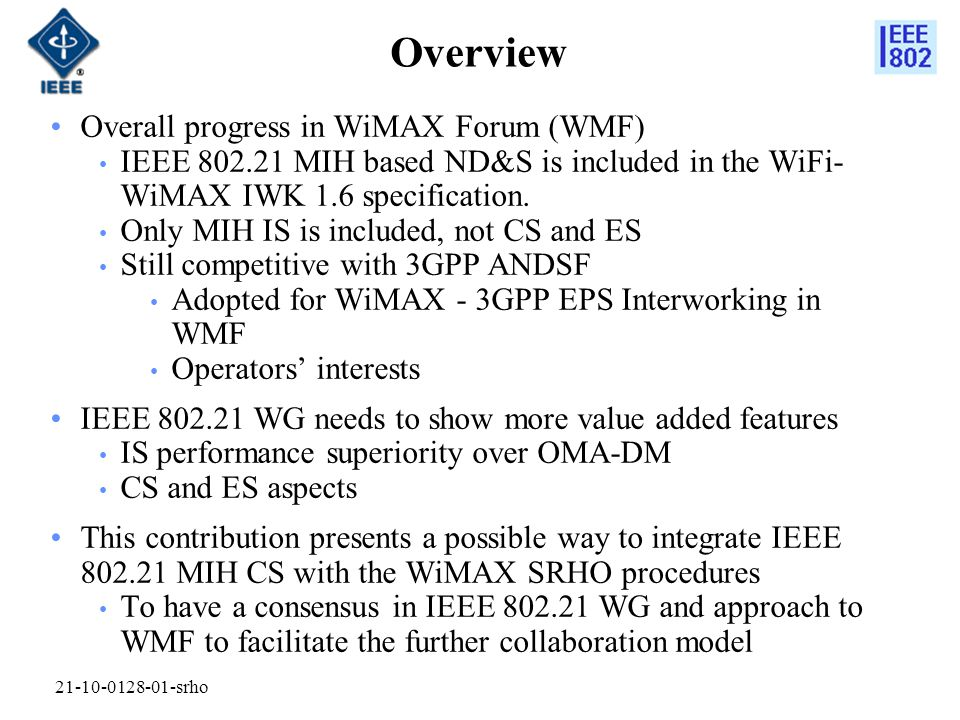 Overall progress in WiMAX Forum (WMF) IEEE 802.21 MIH based ND&S is included in the WiFi- WiMAX IWK 1.6 specification.