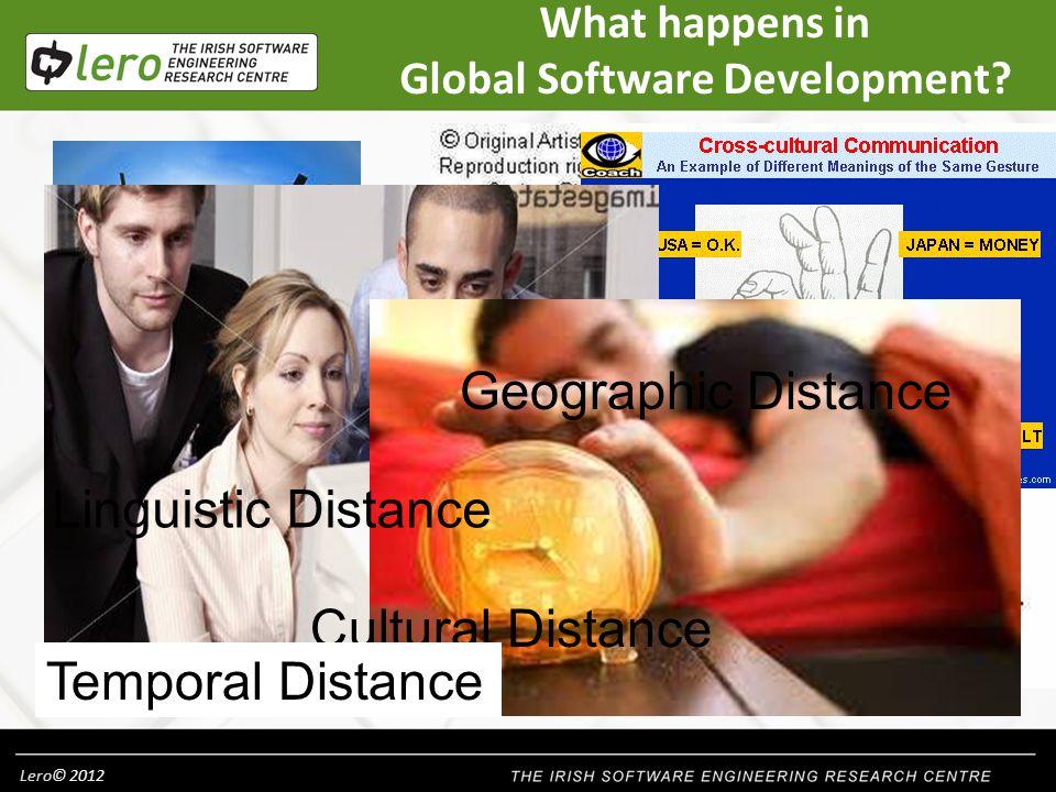 Lero© 2012 Geographic Distance + Linguistic Distance + Cultural Distance + Temporal Distance = Global Distance